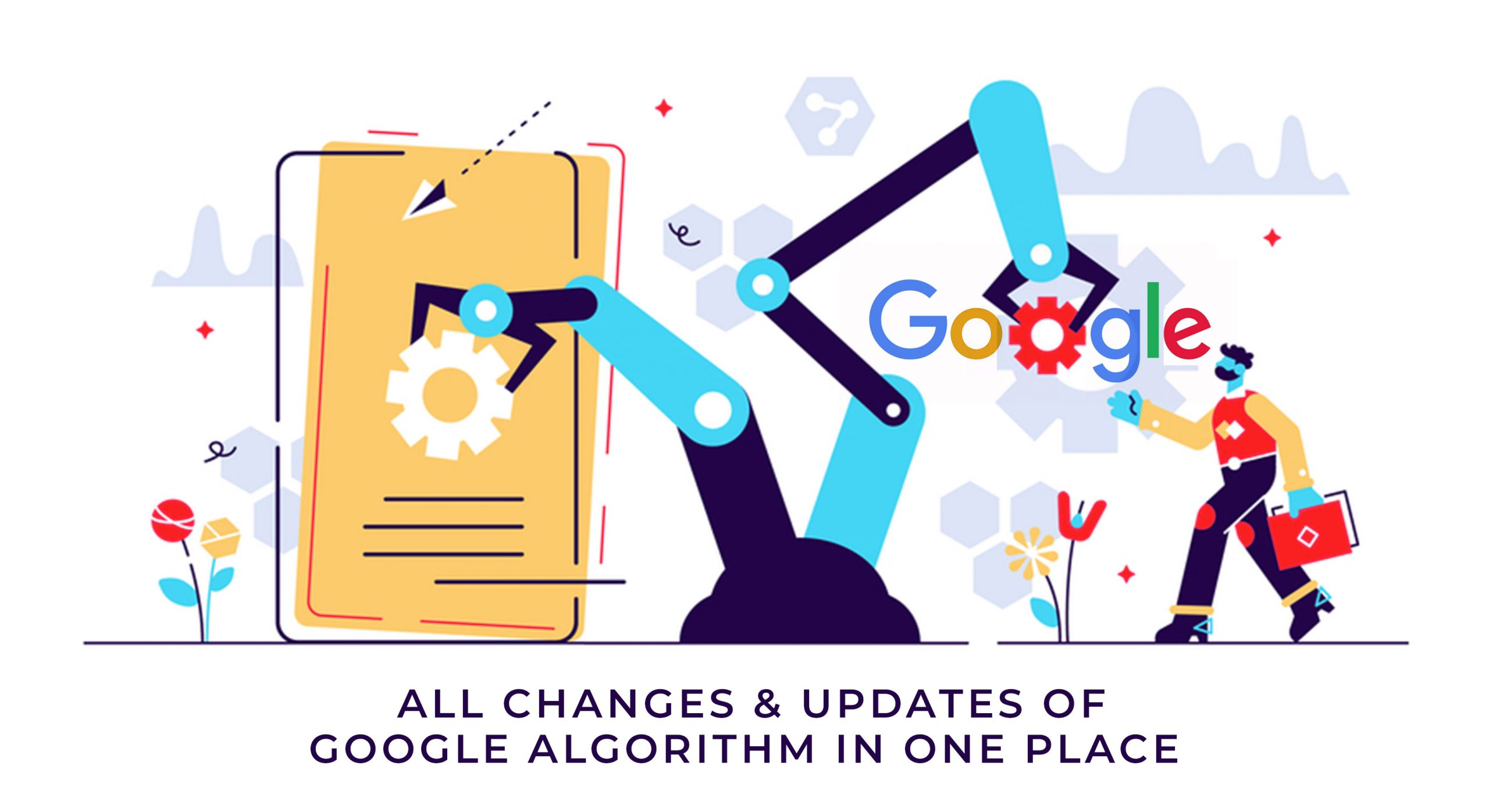 All Changes & Updates Of Google Algorithm In One Place